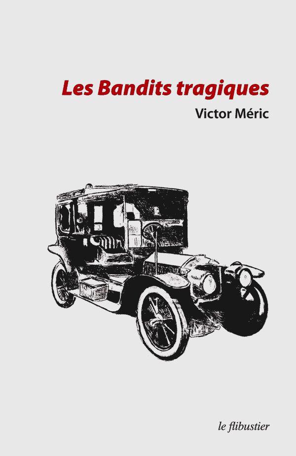 V. Méric - Les Bandits tragiques