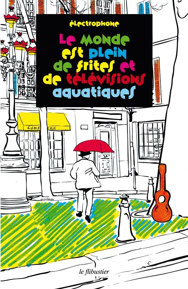 Electrophone - Le Monde est plein de frites et de télévisions aquatiques
